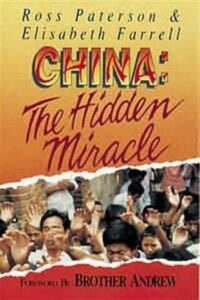China The Hidden Miracle by Ross Paterson and Elisabeth Farrell